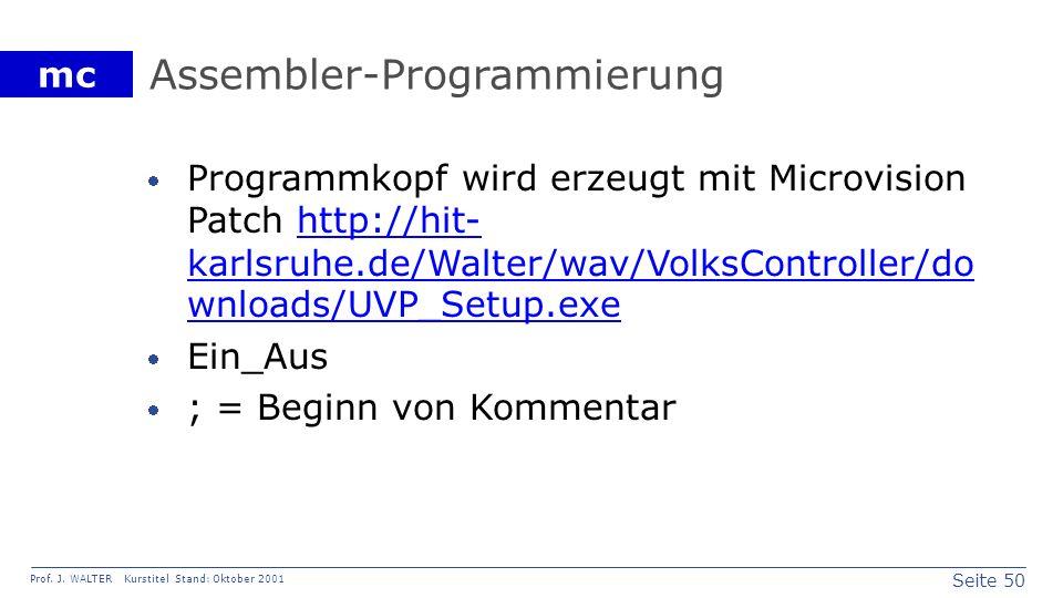 Seite 50 Prof. J. WALTER Kurstitel Stand: Oktober 2001 mc Assembler-Programmierung Programmkopf wird erzeugt mit Microvision Patch http://hit- karlsru