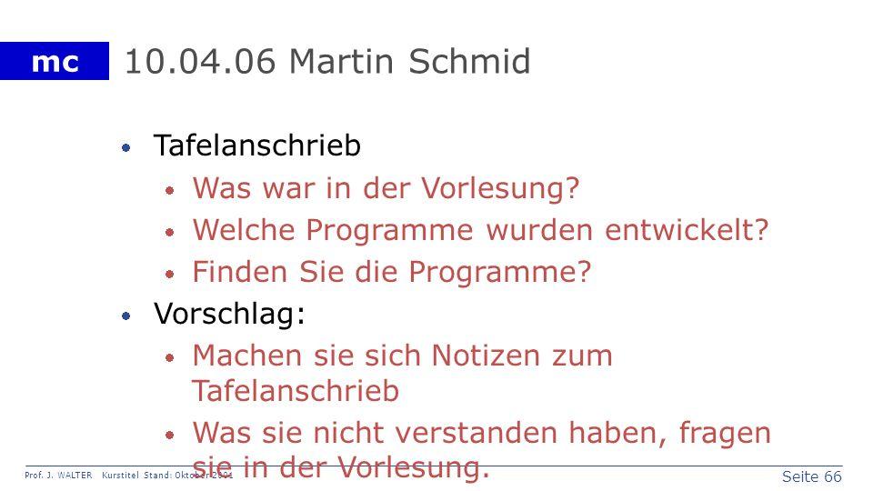 Seite 66 Prof. J. WALTER Kurstitel Stand: Oktober 2001 mc 10.04.06 Martin Schmid Tafelanschrieb Was war in der Vorlesung? Welche Programme wurden entw