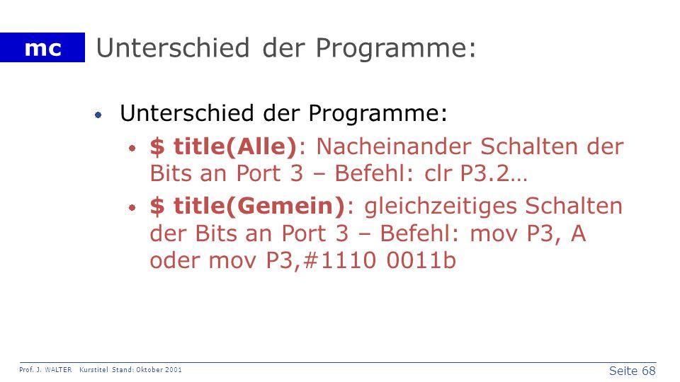Seite 68 Prof. J. WALTER Kurstitel Stand: Oktober 2001 mc Unterschied der Programme: $ title(Alle): Nacheinander Schalten der Bits an Port 3 – Befehl: