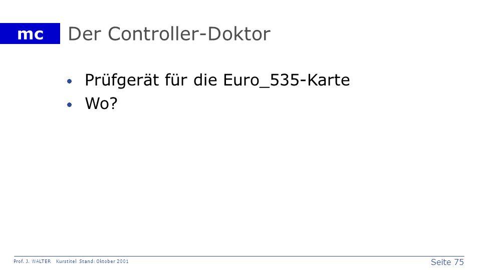 Seite 75 Prof. J. WALTER Kurstitel Stand: Oktober 2001 mc Der Controller-Doktor Prüfgerät für die Euro_535-Karte Wo?