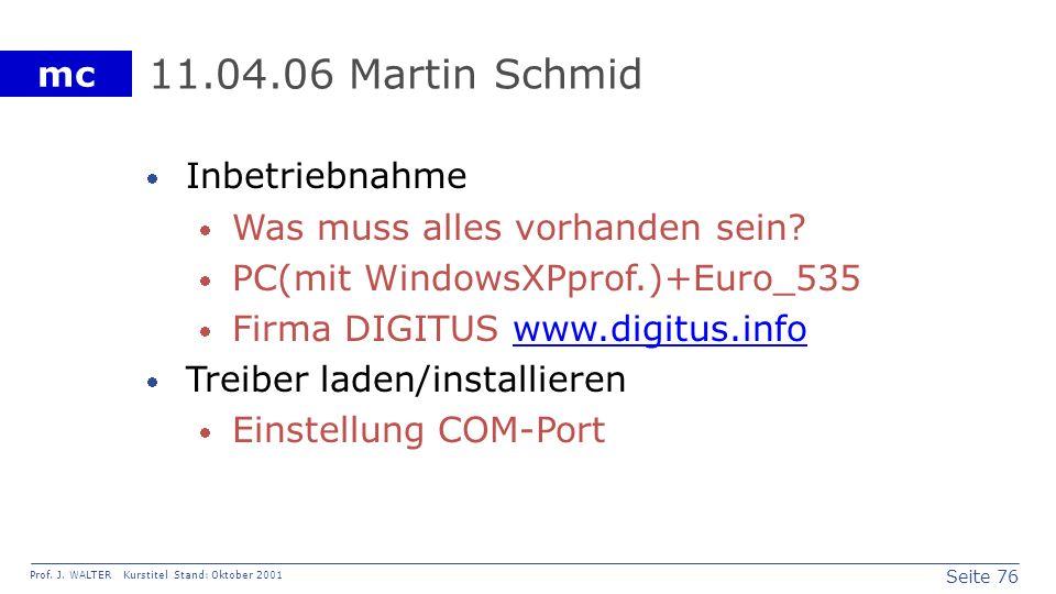 Seite 76 Prof. J. WALTER Kurstitel Stand: Oktober 2001 mc 11.04.06 Martin Schmid Inbetriebnahme Was muss alles vorhanden sein? PC(mit WindowsXPprof.)+