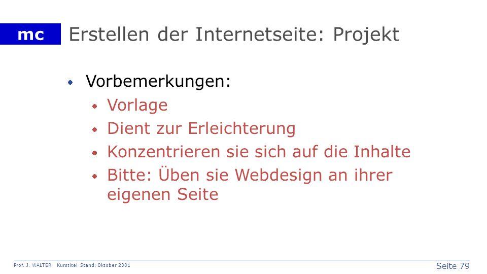 Seite 79 Prof. J. WALTER Kurstitel Stand: Oktober 2001 mc Erstellen der Internetseite: Projekt Vorbemerkungen: Vorlage Dient zur Erleichterung Konzent