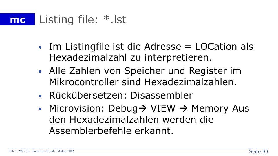 Seite 83 Prof. J. WALTER Kurstitel Stand: Oktober 2001 mc Listing file: *.lst Im Listingfile ist die Adresse = LOCation als Hexadezimalzahl zu interpr