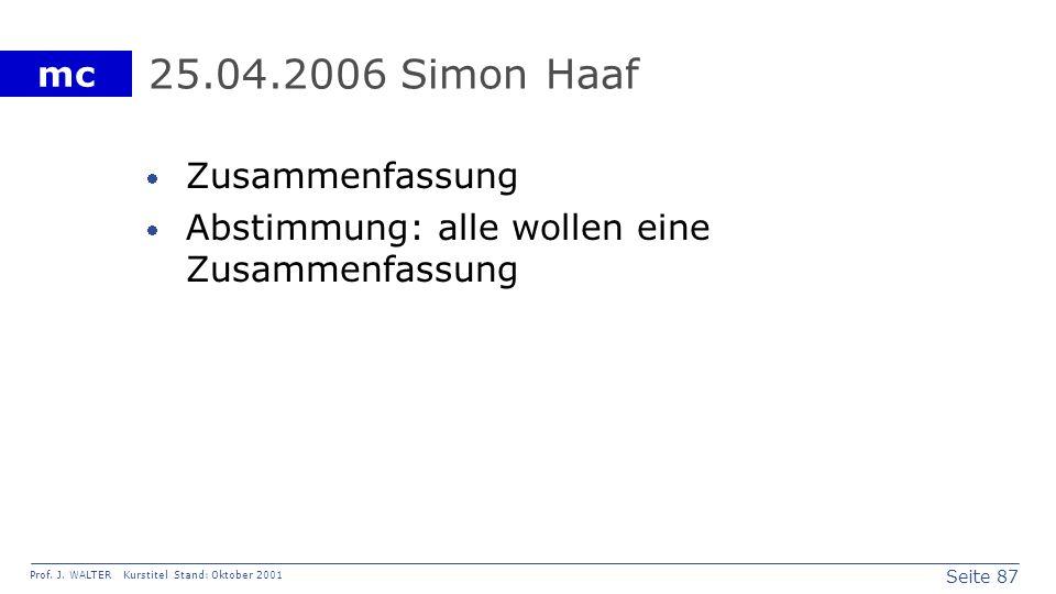 Seite 87 Prof. J. WALTER Kurstitel Stand: Oktober 2001 mc 25.04.2006 Simon Haaf Zusammenfassung Abstimmung: alle wollen eine Zusammenfassung