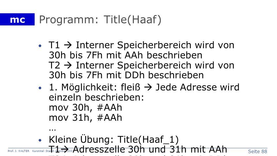 Seite 88 Prof. J. WALTER Kurstitel Stand: Oktober 2001 mc Programm: Title(Haaf) T1 Interner Speicherbereich wird von 30h bis 7Fh mit AAh beschrieben T