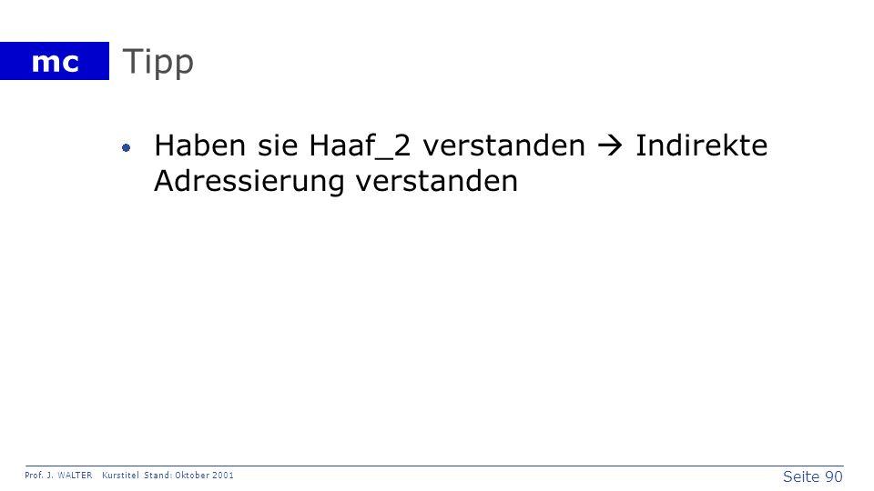 Seite 90 Prof. J. WALTER Kurstitel Stand: Oktober 2001 mc Tipp Haben sie Haaf_2 verstanden Indirekte Adressierung verstanden
