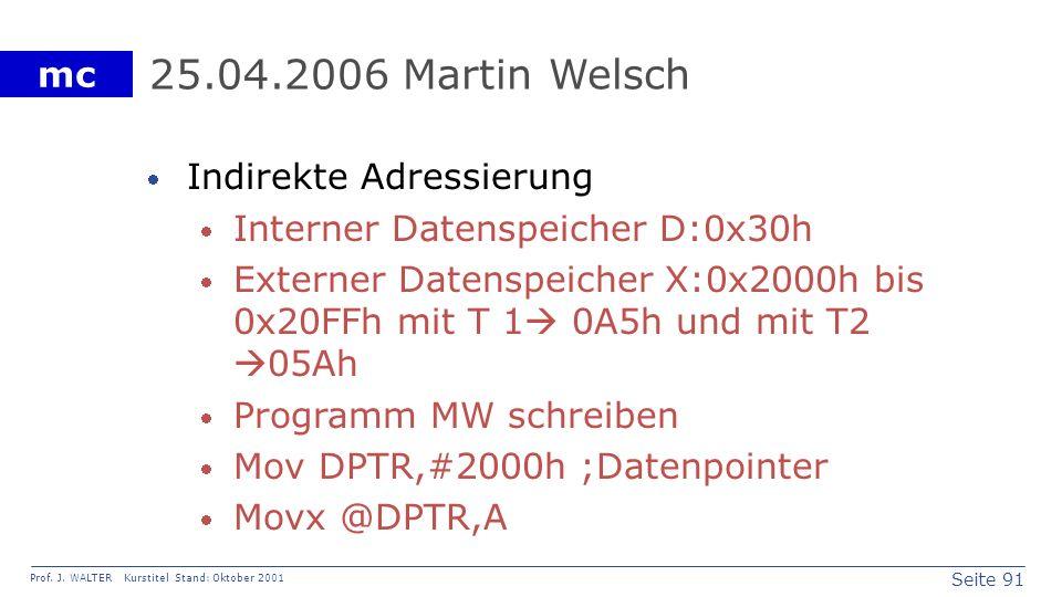 Seite 91 Prof. J. WALTER Kurstitel Stand: Oktober 2001 mc 25.04.2006 Martin Welsch Indirekte Adressierung Interner Datenspeicher D:0x30h Externer Date