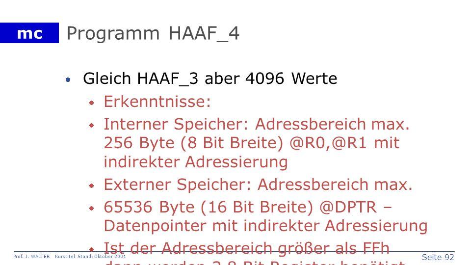 Seite 92 Prof. J. WALTER Kurstitel Stand: Oktober 2001 mc Programm HAAF_4 Gleich HAAF_3 aber 4096 Werte Erkenntnisse: Interner Speicher: Adressbereich
