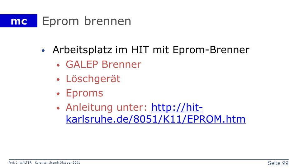 Seite 99 Prof. J. WALTER Kurstitel Stand: Oktober 2001 mc Eprom brennen Arbeitsplatz im HIT mit Eprom-Brenner GALEP Brenner Löschgerät Eproms Anleitun
