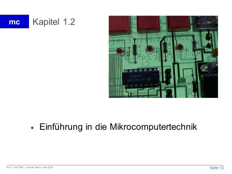 Seite 13 Prof. J. WALTER Kurstitel Stand: März 2006 mc Kapitel 1.2 Einführung in die Mikrocomputertechnik