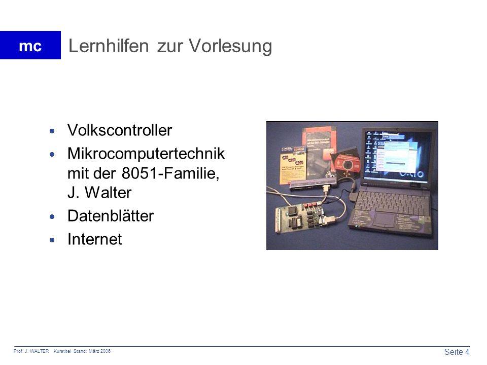 Seite 4 Prof. J. WALTER Kurstitel Stand: März 2006 mc Lernhilfen zur Vorlesung Volkscontroller Mikrocomputertechnik mit der 8051-Familie, J. Walter Da