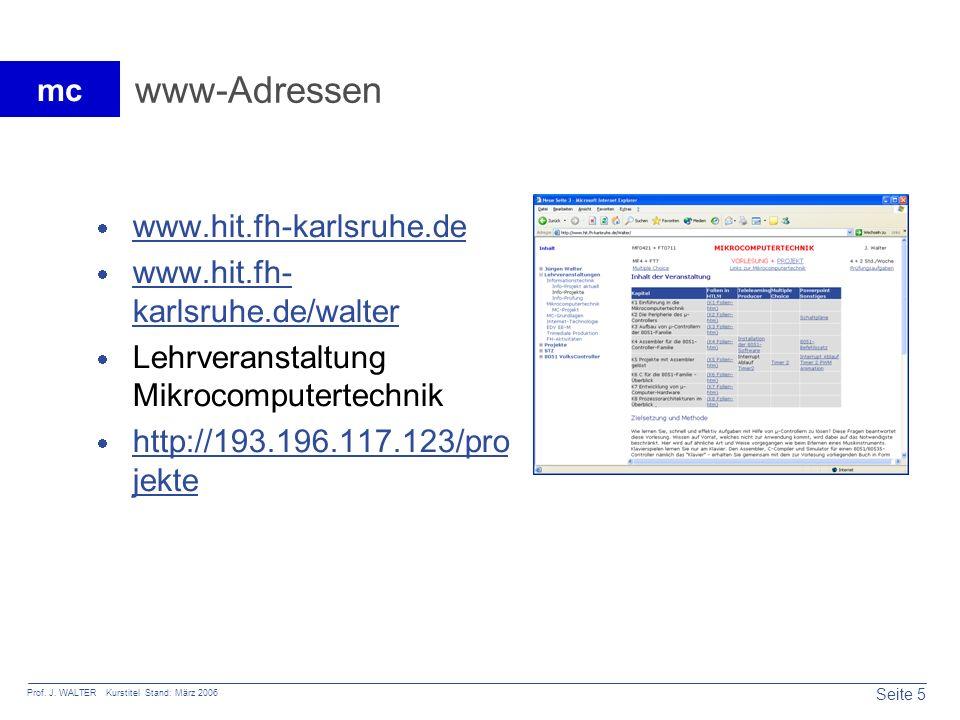 Seite 5 Prof. J. WALTER Kurstitel Stand: März 2006 mc www-Adressen www.hit.fh-karlsruhe.de www.hit.fh- karlsruhe.de/walter www.hit.fh- karlsruhe.de/wa