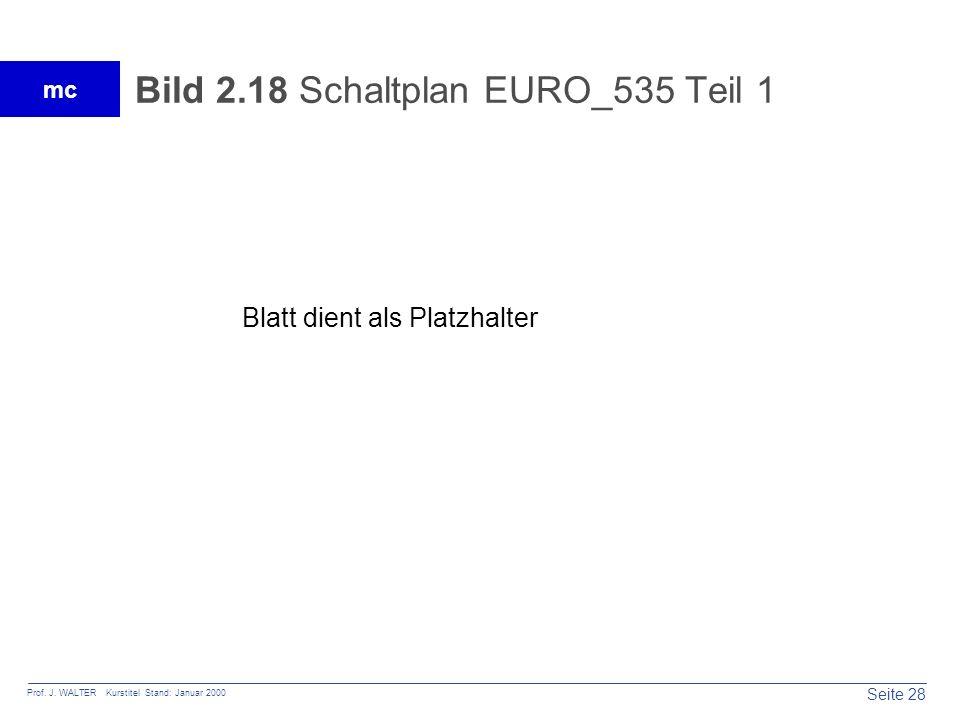 Seite 28 Prof. J. WALTER Kurstitel Stand: Januar 2000 mc Bild 2.18 Schaltplan EURO_535 Teil 1 Blatt dient als Platzhalter