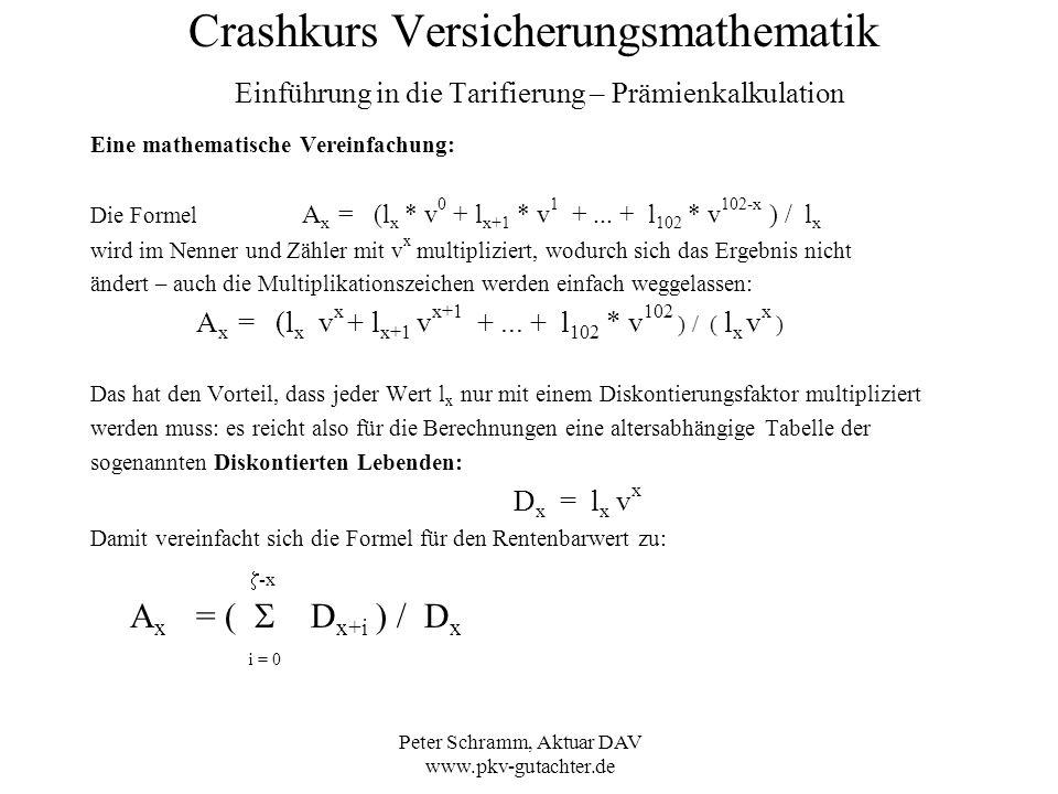 Peter Schramm, Aktuar DAV www.pkv-gutachter.de Crashkurs Versicherungsmathematik Einführung in die Tarifierung – Prämienkalkulation Eine mathematische