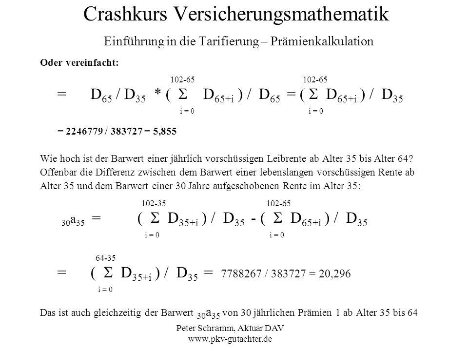 Peter Schramm, Aktuar DAV www.pkv-gutachter.de Crashkurs Versicherungsmathematik Einführung in die Tarifierung – Prämienkalkulation Oder vereinfacht: