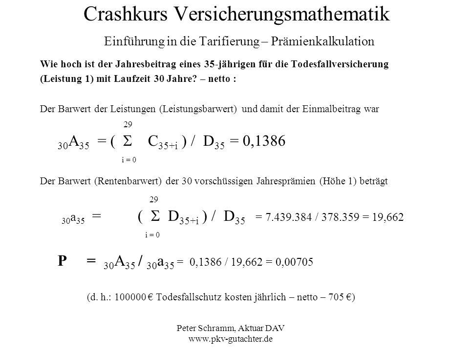 Peter Schramm, Aktuar DAV www.pkv-gutachter.de Crashkurs Versicherungsmathematik Einführung in die Tarifierung – Prämienkalkulation Wie hoch ist der J