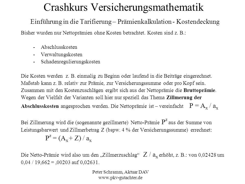 Peter Schramm, Aktuar DAV www.pkv-gutachter.de Crashkurs Versicherungsmathematik Einführung in die Tarifierung – Prämienkalkulation - Kostendeckung Bi