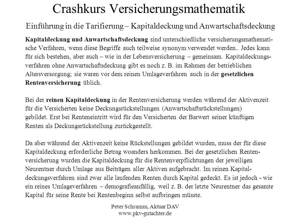Peter Schramm, Aktuar DAV www.pkv-gutachter.de Crashkurs Versicherungsmathematik Einführung in die Tarifierung – Kapitaldeckung und Anwartschaftsdecku