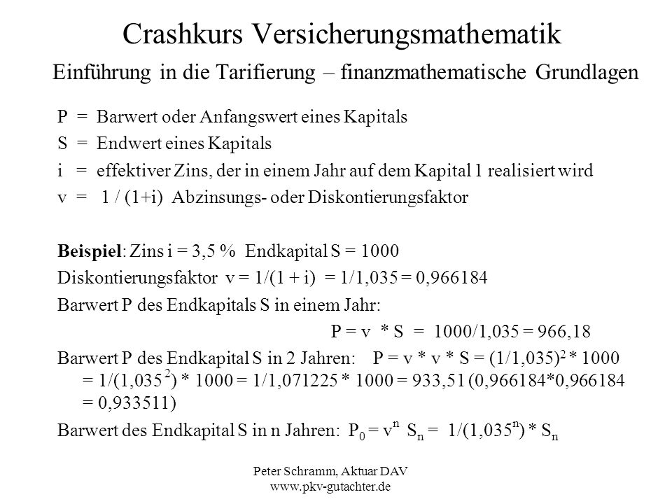 Peter Schramm, Aktuar DAV www.pkv-gutachter.de Crashkurs Versicherungsmathematik Einführung in die Tarifierung – finanzmathematische Grundlagen P = Ba