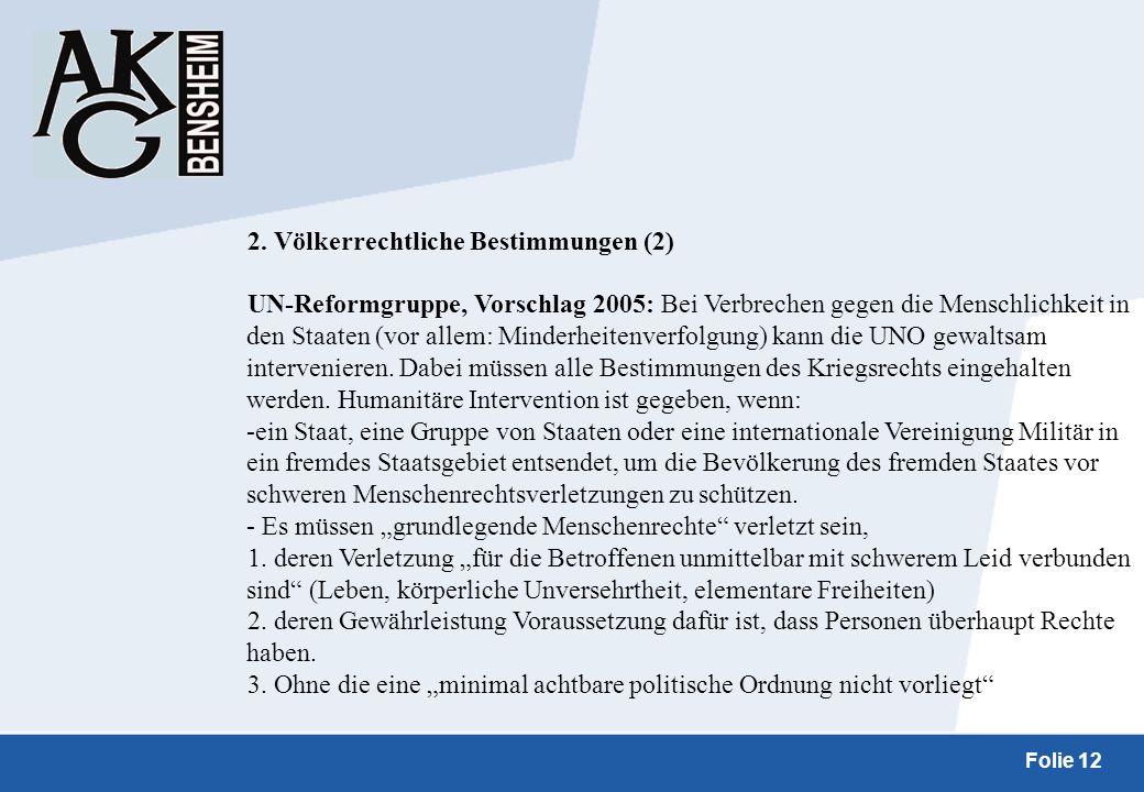 Folie 12 2. Völkerrechtliche Bestimmungen (2) UN-Reformgruppe, Vorschlag 2005: Bei Verbrechen gegen die Menschlichkeit in den Staaten (vor allem: Mind