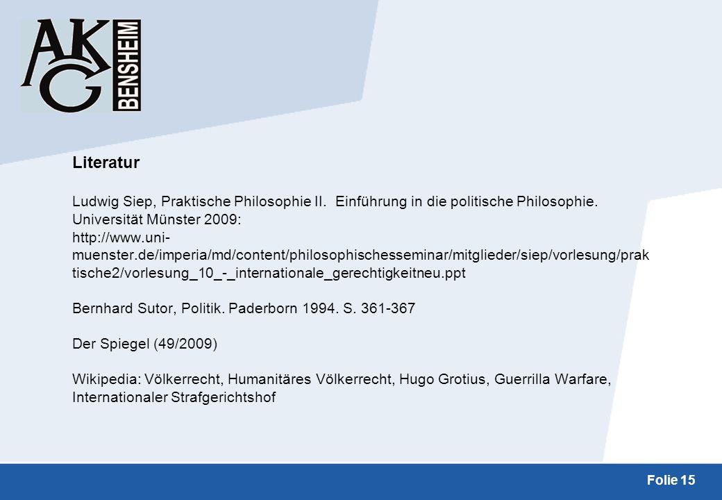 Folie 15 Literatur Ludwig Siep, Praktische Philosophie II. Einführung in die politische Philosophie. Universität Münster 2009: http://www.uni- muenste