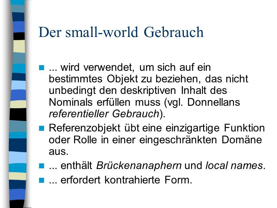 Der small-world Gebrauch... wird verwendet, um sich auf ein bestimmtes Objekt zu beziehen, das nicht unbedingt den deskriptiven Inhalt des Nominals er