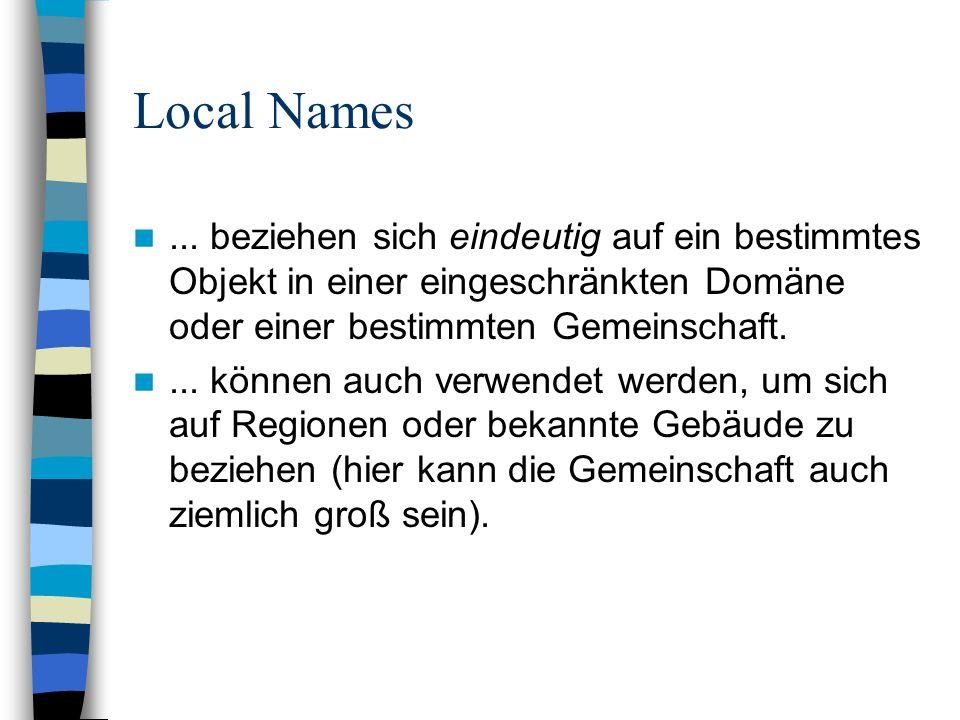 Local Names... beziehen sich eindeutig auf ein bestimmtes Objekt in einer eingeschränkten Domäne oder einer bestimmten Gemeinschaft.... können auch ve