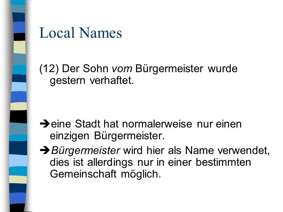 Local Names (12) Der Sohn vom Bürgermeister wurde gestern verhaftet. eine Stadt hat normalerweise nur einen einzigen Bürgermeister. Bürgermeister wird