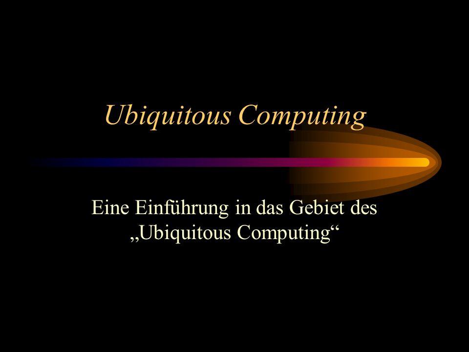 Ubiquitous Computing Beispiele Wearable Computing –Baupläne, Funktionen oder Betreibsparameter können über Maschinen gespiegelt werden ohne aufsehen zu müssen.