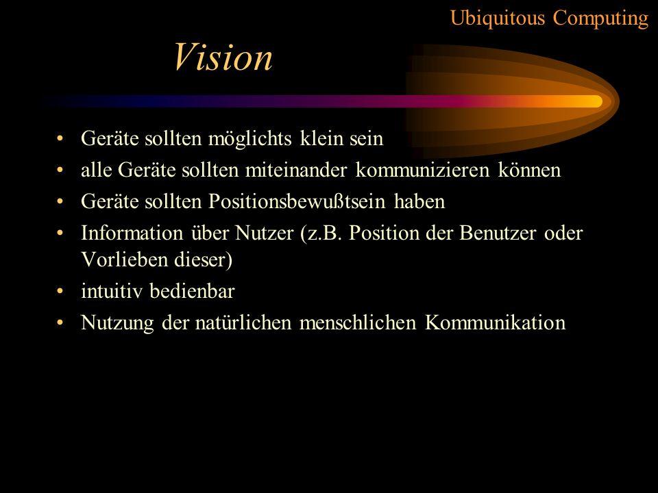 Ubiquitous Computing Vision Ubiquäre Computer nicht mit heutigen vergleichbar heutige Computer ziehen die Aufmerksamkeit zu sehr auf sich drei verschi