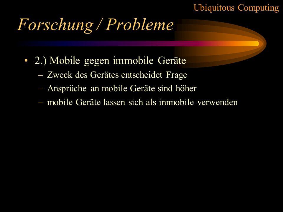 Ubiquitous Computing Forschung / Probleme Physische und design-technische Problem 1.) Homogene gegen heterogene Netzwerke –Aufbau der Netzwerke mit gl