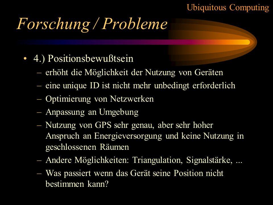 Ubiquitous Computing Forschung / Probleme 3.) Zentralisierung gegen Dezentralisierung –meisten Netzwerke wurden zentralisiert erstellt –durch hohen Gr