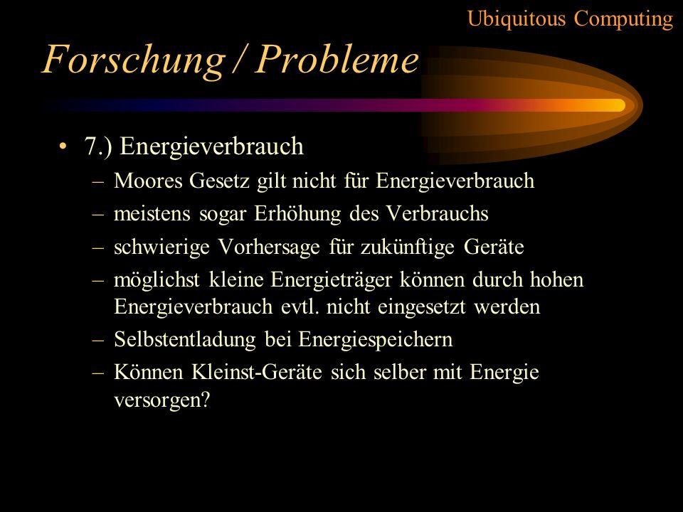 Ubiquitous Computing Forschung / Probleme 6.) Grenzen der Kommunikation –Funk, Infrarot oder Kabel? –Kabel sehr schnell und zuverlässig. Zusätzlich st