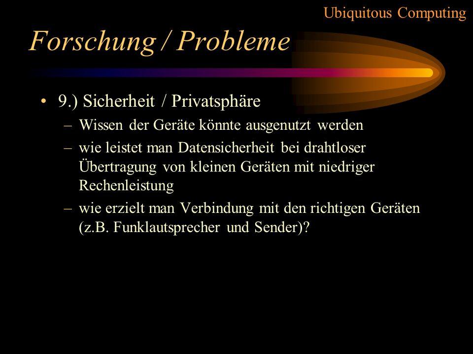 Ubiquitous Computing Forschung / Probleme 8.) Die Nutzung des menschlichen Verhaltens –Vereinfachung der Nutzung der Geräte –wesentlicher Aspekt des u