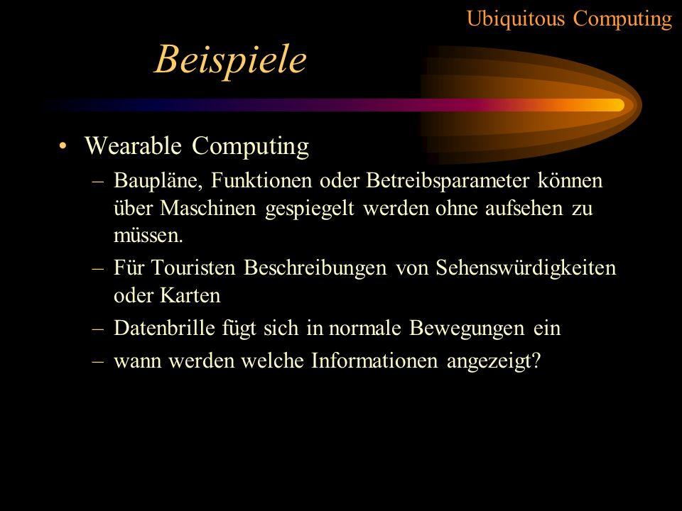 Ubiquitous Computing Beispiele Wearable Computing –Datenbrille als unterstüzendes Medium