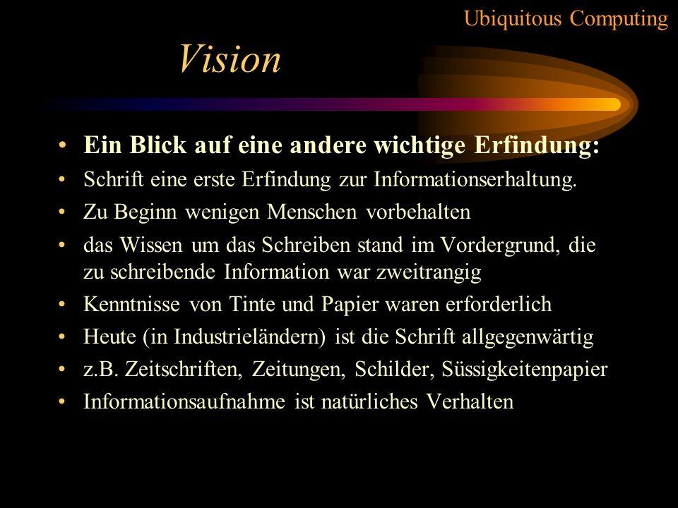 Ubiquitous Computing Vision Ein Blick auf eine andere wichtige Erfindung: Schrift eine erste Erfindung zur Informationserhaltung.