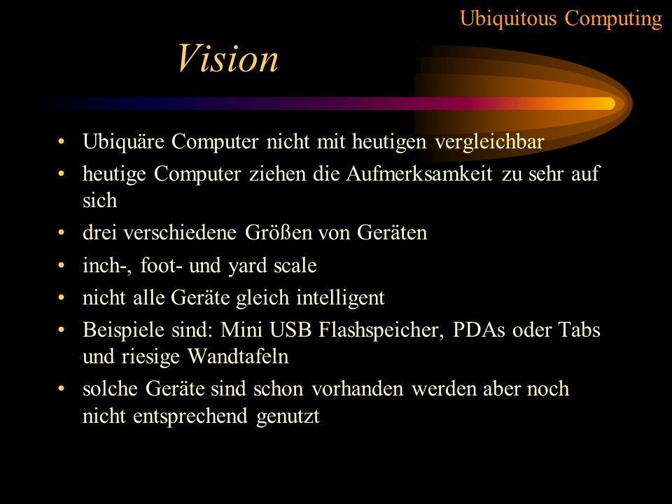 Ubiquitous Computing Vision Der PC ist nicht in das normale Leben integriert Welt für sich, die mit vielen Fachwörten beschrieben werden muss. Aufzwän