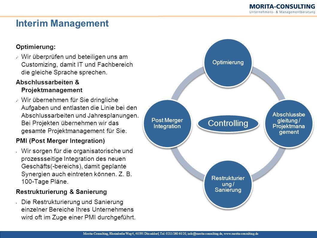 Interim Management Controlling Optimierung Abschlussbe gleitung / Projektmana gement Restrukturier ung / Sanierung Post Merger Integration Optimierung