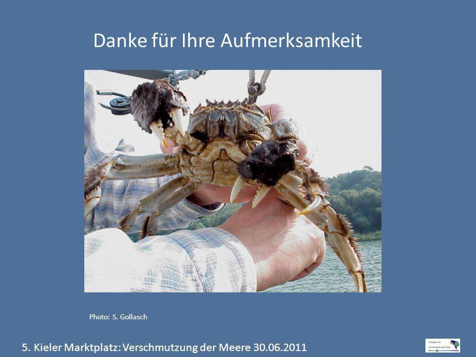 5. Kieler Marktplatz: Verschmutzung der Meere 30.06.2011 Danke für Ihre Aufmerksamkeit Photo: S. Gollasch