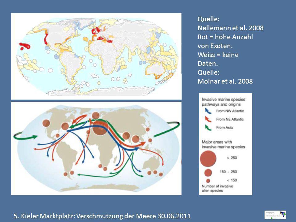 5. Kieler Marktplatz: Verschmutzung der Meere 30.06.2011 Quelle: Nellemann et al. 2008 Rot = hohe Anzahl von Exoten. Weiss = keine Daten. Quelle: Moln