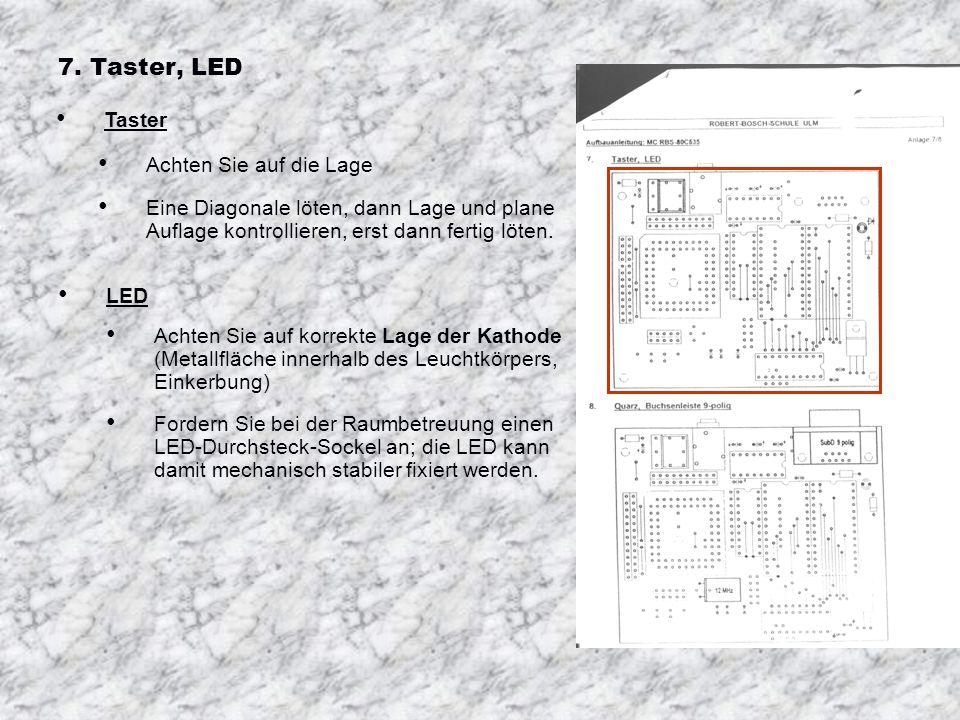 6. Controller-Sockel, Klinkenbuchse Controller-Sockel Lage genau beachten (abgeschrägte Ecke) Weiteres Vorgehen wie bei IC-Sockel Klinkenbuchse Entfem