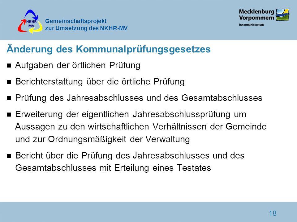 Gemeinschaftsprojekt zur Umsetzung des NKHR-MV 18 Änderung des Kommunalprüfungsgesetzes n Aufgaben der örtlichen Prüfung n Berichterstattung über die
