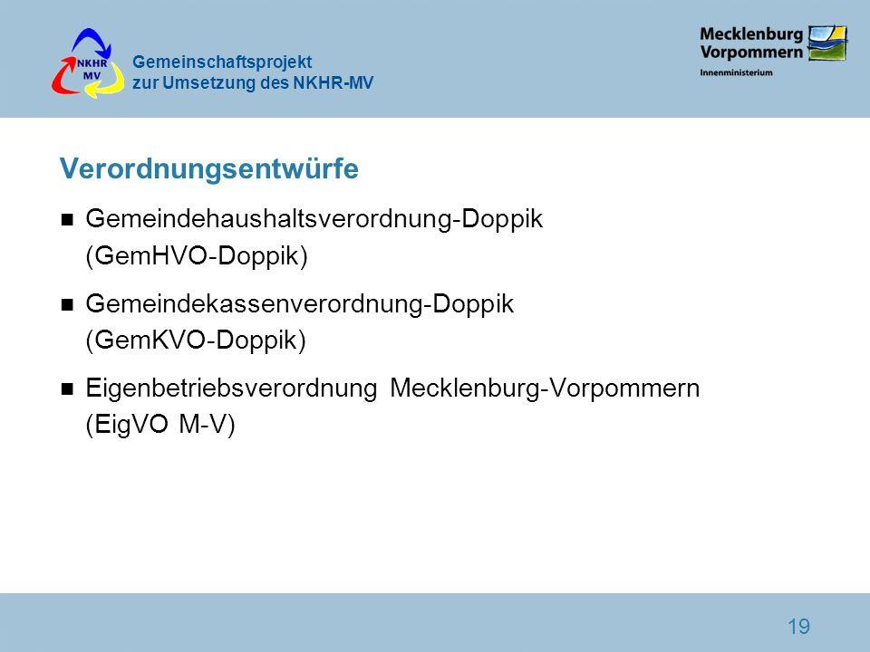 Gemeinschaftsprojekt zur Umsetzung des NKHR-MV 19 Verordnungsentwürfe n Gemeindehaushaltsverordnung-Doppik (GemHVO-Doppik) n Gemeindekassenverordnung-