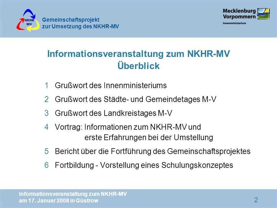 Gemeinschaftsprojekt zur Umsetzung des NKHR-MV Informationsveranstaltung zum NKHR-MV am 17. Januar 2008 in Güstrow 2 Informationsveranstaltung zum NKH