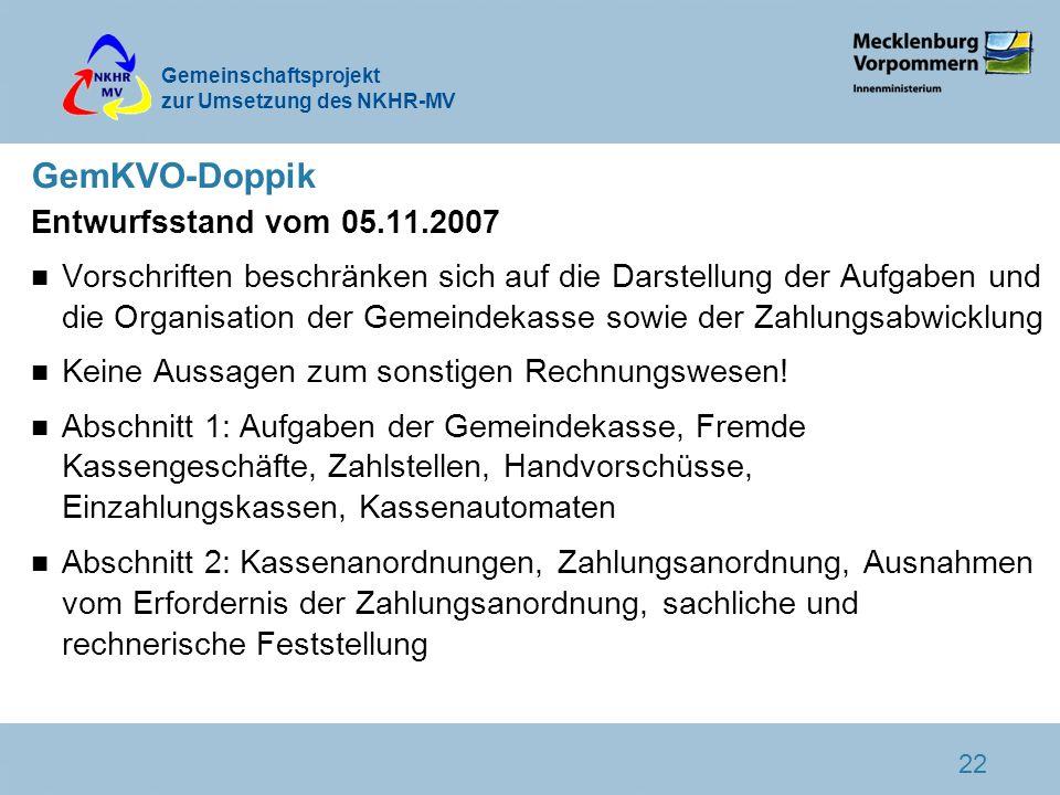 Gemeinschaftsprojekt zur Umsetzung des NKHR-MV 22 GemKVO-Doppik Entwurfsstand vom 05.11.2007 n Vorschriften beschränken sich auf die Darstellung der A