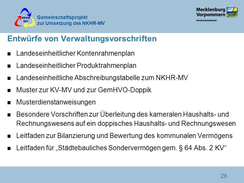 Gemeinschaftsprojekt zur Umsetzung des NKHR-MV 26 Entwürfe von Verwaltungsvorschriften n Landeseinheitlicher Kontenrahmenplan n Landeseinheitlicher Pr