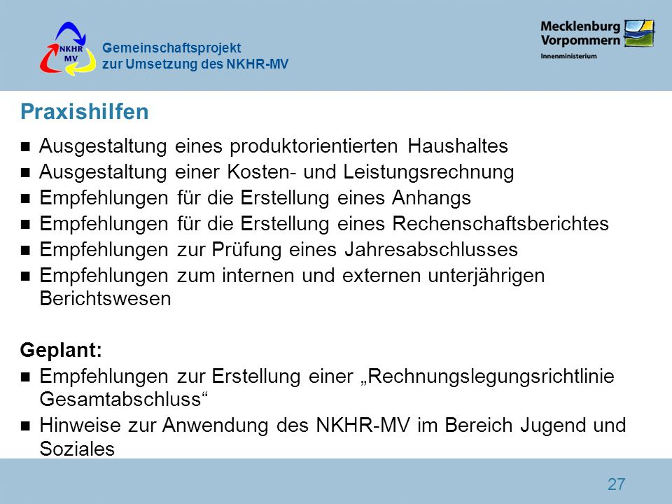 Gemeinschaftsprojekt zur Umsetzung des NKHR-MV 27 Praxishilfen n Ausgestaltung eines produktorientierten Haushaltes n Ausgestaltung einer Kosten- und