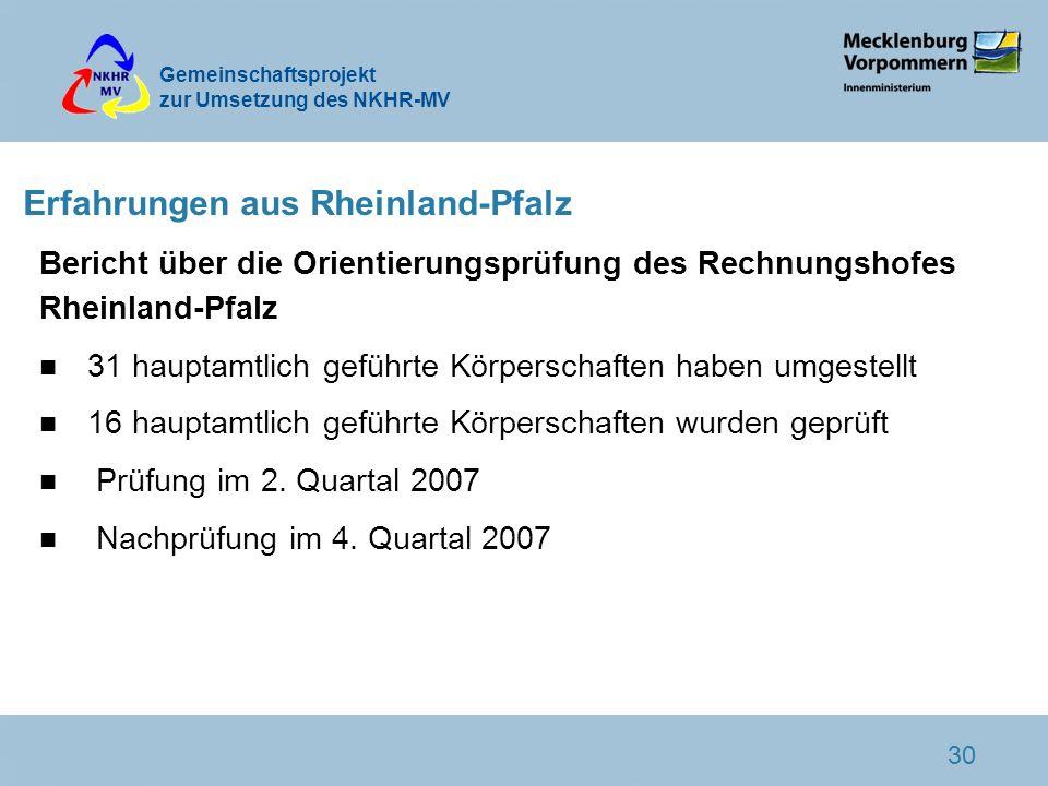 Gemeinschaftsprojekt zur Umsetzung des NKHR-MV 30 Erfahrungen aus Rheinland-Pfalz Bericht über die Orientierungsprüfung des Rechnungshofes Rheinland-P