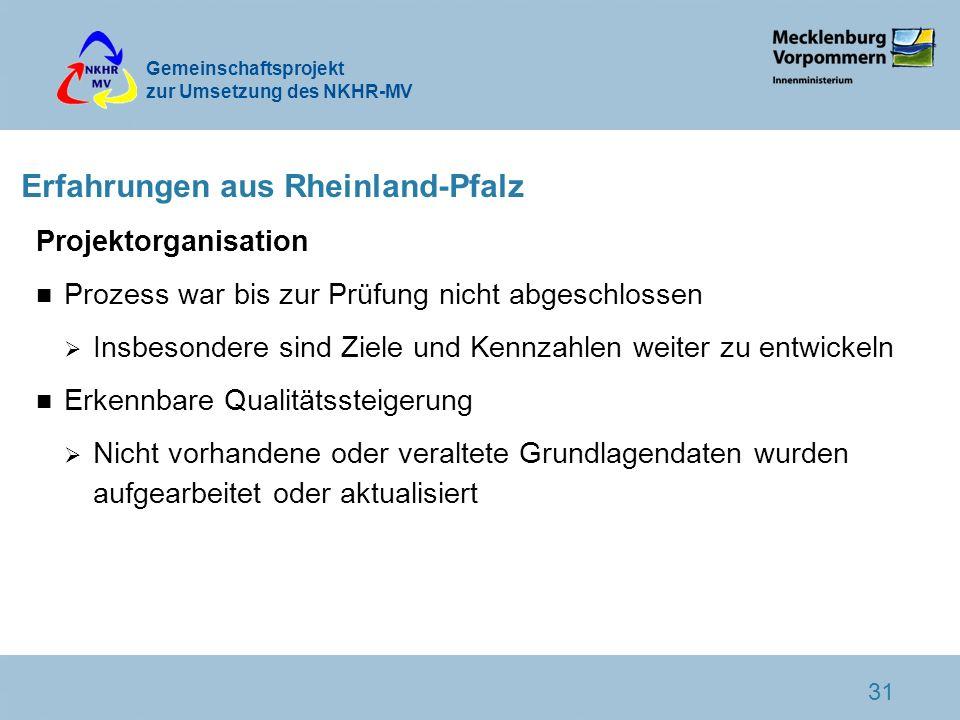 Gemeinschaftsprojekt zur Umsetzung des NKHR-MV 31 Erfahrungen aus Rheinland-Pfalz Projektorganisation n Prozess war bis zur Prüfung nicht abgeschlosse