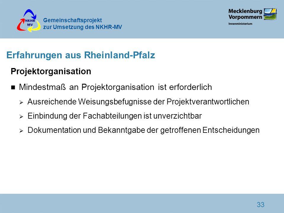 Gemeinschaftsprojekt zur Umsetzung des NKHR-MV 33 Erfahrungen aus Rheinland-Pfalz Projektorganisation n Mindestmaß an Projektorganisation ist erforder